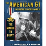 American GI in Europe in World War II, The: D-Day: Storming Ashore 978-0-8117-0454-0